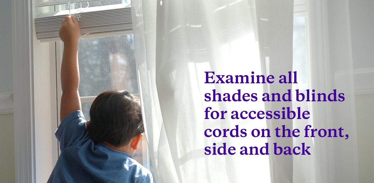 Examine all shades and blinds for accessible cords on the front, side and back