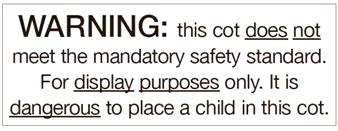 Warning: thsi cot does not meet the mandatory standard. For display purposes only. It is dangerous to place a child in this cot.